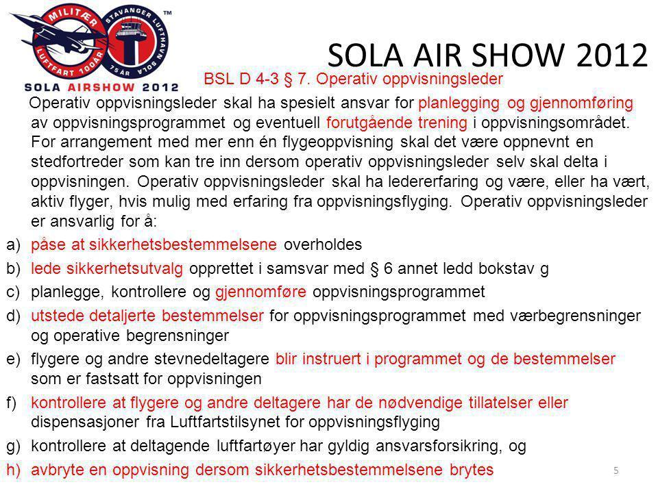 SOLA AIR SHOW 2012 46 Erfaringer/Lessons learned2 • Som ved tidligere SAS var medlemmene i SK erfarne sikkerhetsobservatører.