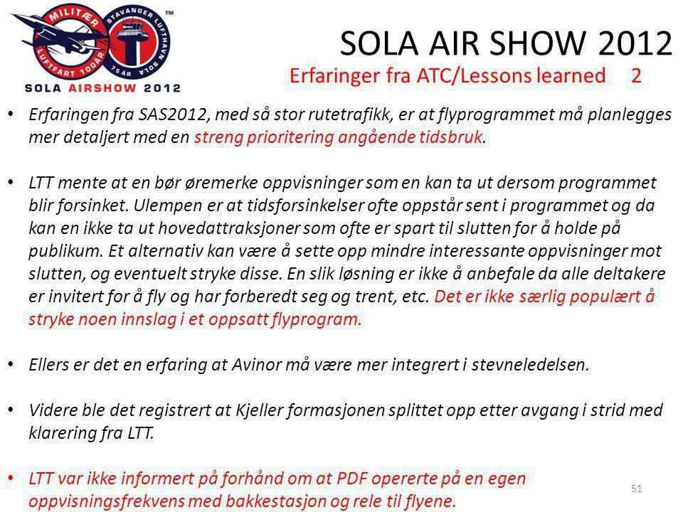 SOLA AIR SHOW 2012 51 • Erfaringen fra SAS2012, med så stor rutetrafikk, er at flyprogrammet må planlegges mer detaljert med en streng prioritering angående tidsbruk.