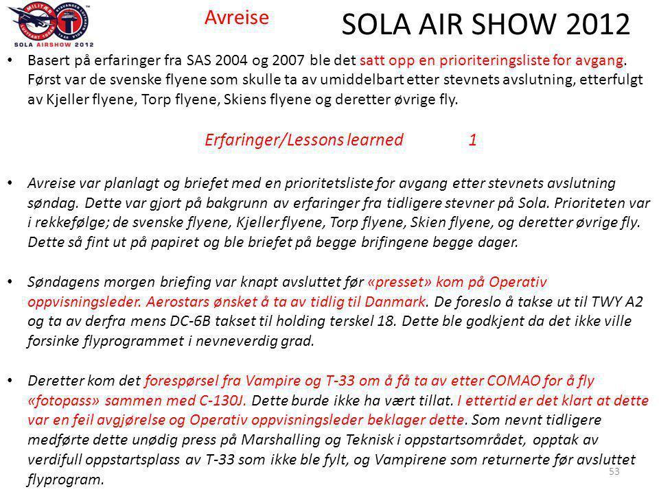 SOLA AIR SHOW 2012 53 Avreise • Basert på erfaringer fra SAS 2004 og 2007 ble det satt opp en prioriteringsliste for avgang.