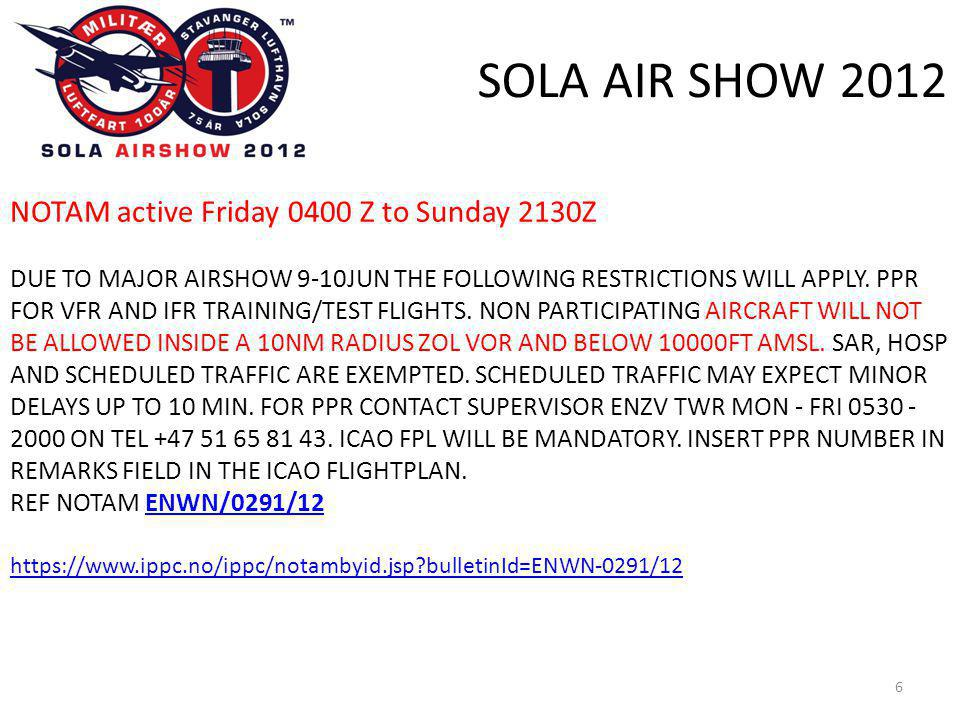 SOLA AIR SHOW 2012 6 NOTAM active Friday 0400 Z to Sunday 2130Z DUE TO MAJOR AIRSHOW 9-10JUN THE FOLLOWING RESTRICTIONS WILL APPLY. PPR FOR VFR AND IF