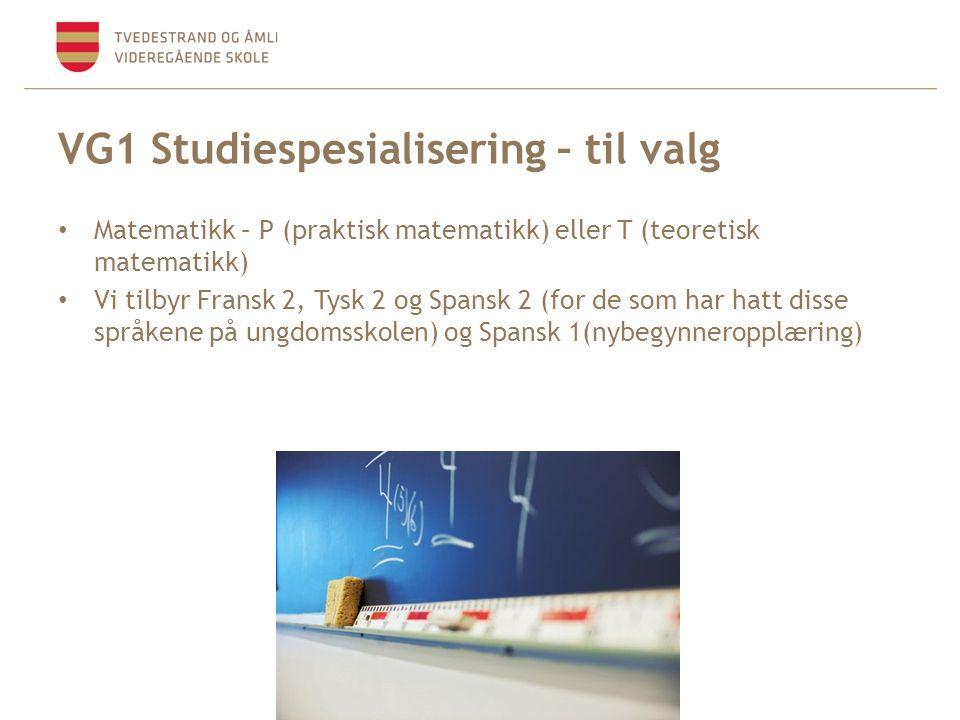VG1 Studiespesialisering – til valg • Matematikk – P (praktisk matematikk) eller T (teoretisk matematikk) • Vi tilbyr Fransk 2, Tysk 2 og Spansk 2 (fo