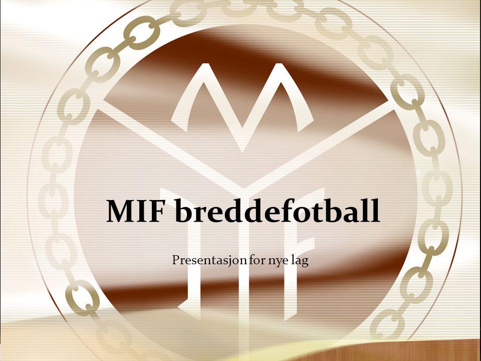 MIF breddefotball Presentasjon for nye lag