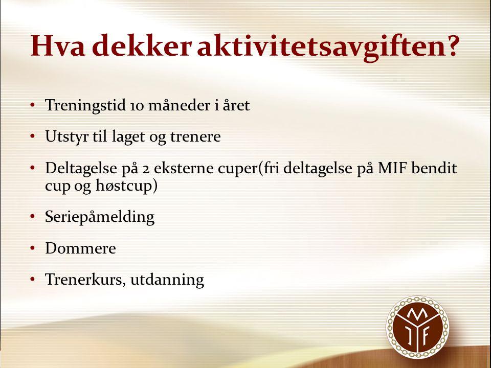 Hva dekker aktivitetsavgiften? • Treningstid 10 måneder i året • Utstyr til laget og trenere • Deltagelse på 2 eksterne cuper(fri deltagelse på MIF be