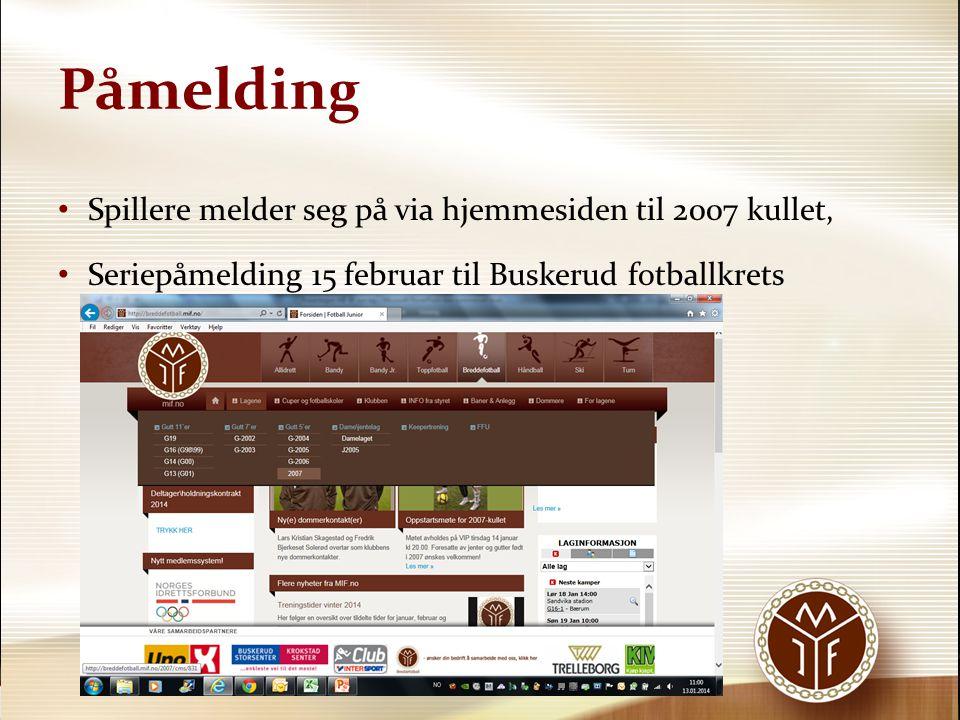 Påmelding • Spillere melder seg på via hjemmesiden til 2007 kullet, • Seriepåmelding 15 februar til Buskerud fotballkrets