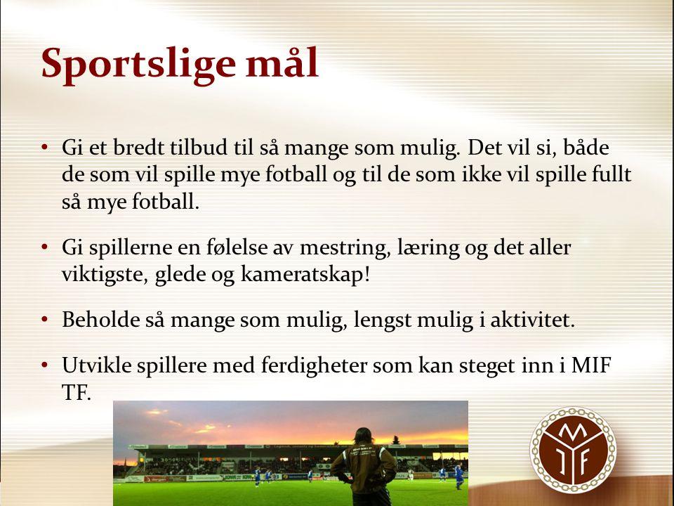 Sportslige mål • Gi et bredt tilbud til så mange som mulig. Det vil si, både de som vil spille mye fotball og til de som ikke vil spille fullt så mye