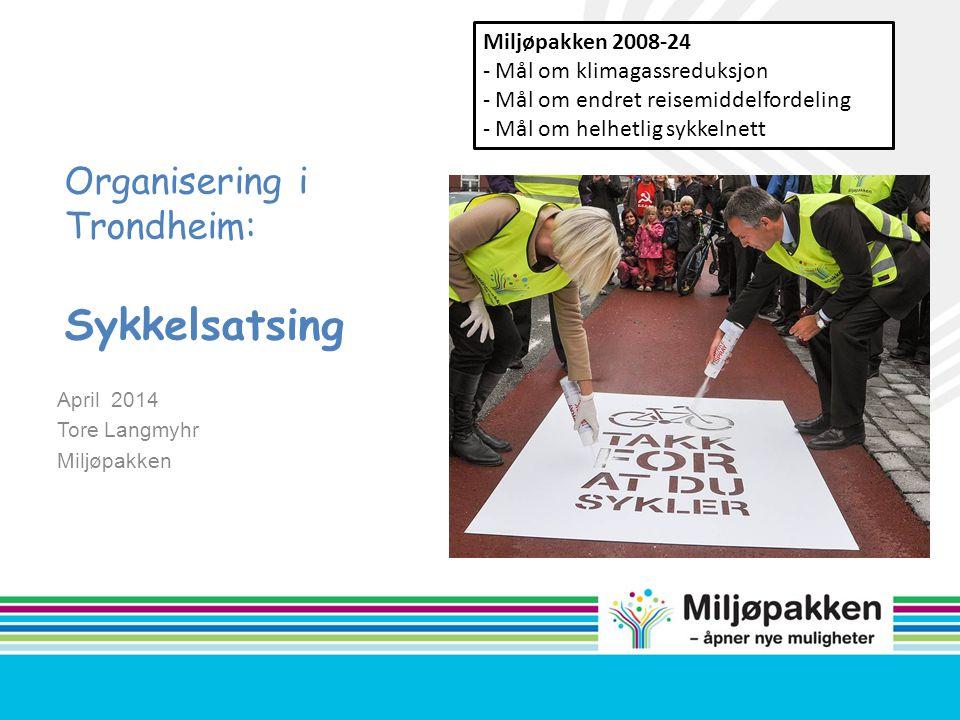 Organisering i Trondheim: Sykkelsatsing April 2014 Tore Langmyhr Miljøpakken Miljøpakken 2008-24 - Mål om klimagassreduksjon - Mål om endret reisemidd