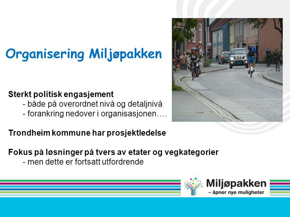 Organisering Miljøpakken Sterkt politisk engasjement - både på overordnet nivå og detaljnivå - forankring nedover i organisasjonen…. Trondheim kommune