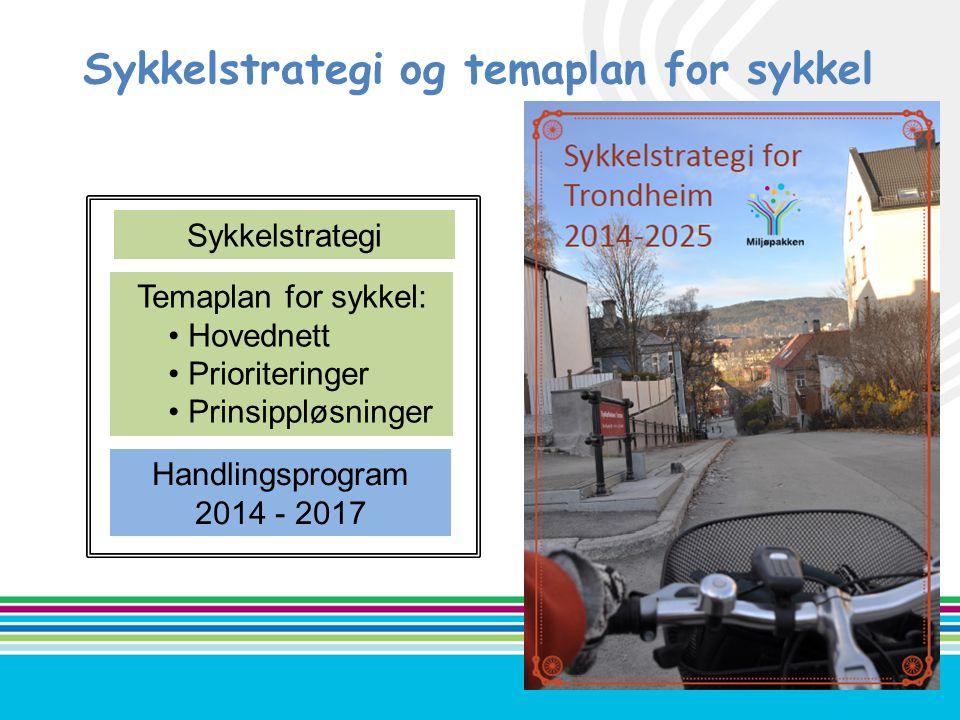 Sykkelstrategi og temaplan for sykkel Sykkelstrategi Temaplan for sykkel: • Hovednett • Prioriteringer • Prinsippløsninger Handlingsprogram 2014 - 201