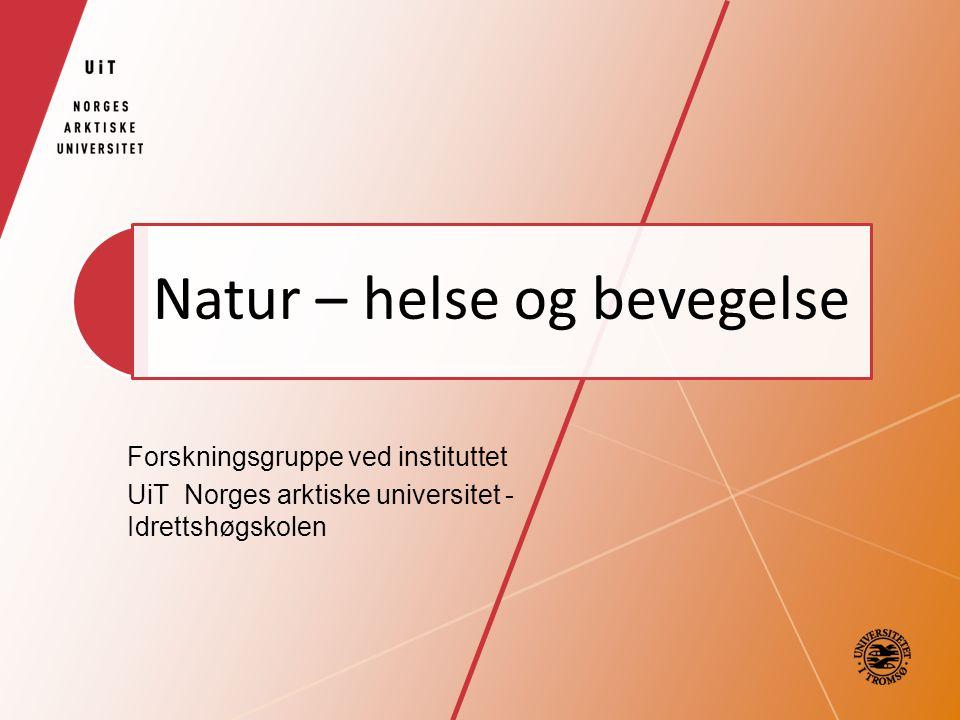 Natur – helse og bevegelse Forskningsgruppe ved instituttet UiT Norges arktiske universitet - Idrettshøgskolen