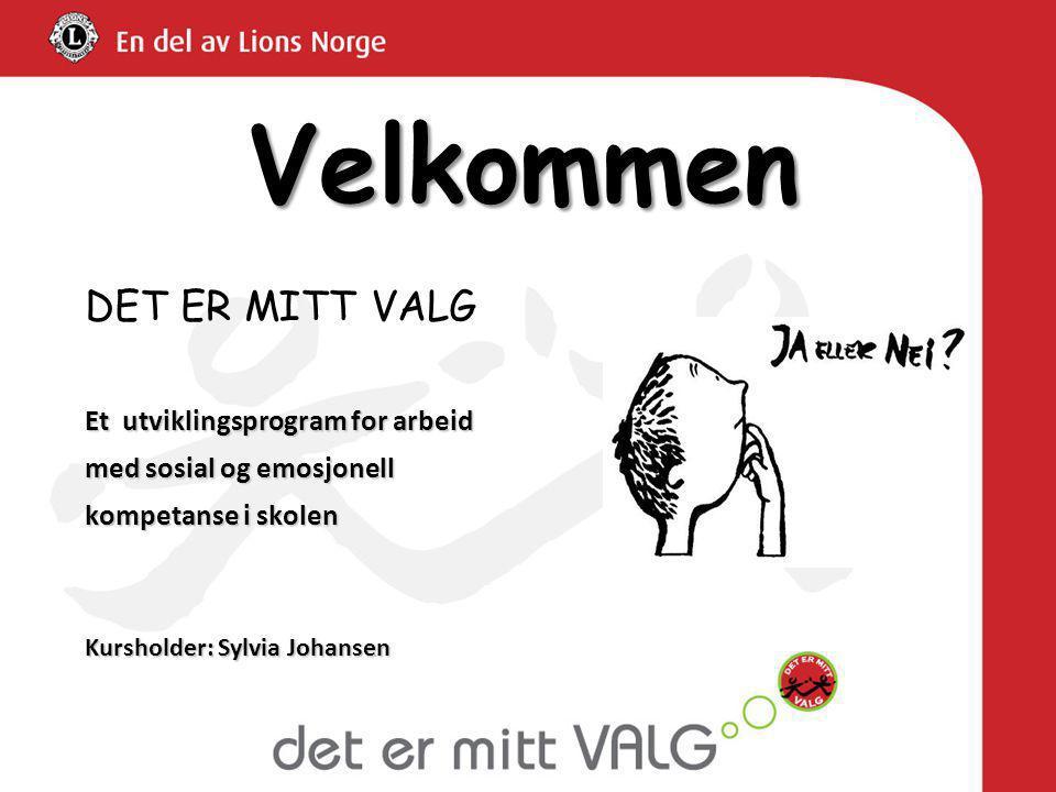 1 Velkommen DET ER MITT VALG Et utviklingsprogram for arbeid med sosial og emosjonell kompetanse i skolen Kursholder: Sylvia Johansen