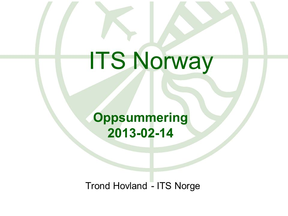 Oppsummering 2013-02-14 Trond Hovland - ITS Norge ITS Norway