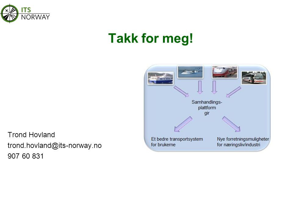 Takk for meg! Trond Hovland trond.hovland@its-norway.no 907 60 831