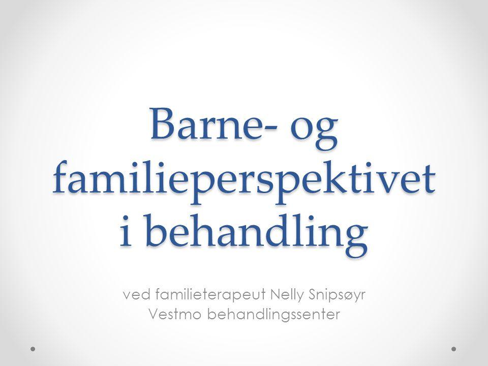 Barne- og familieperspektivet i behandling ved familieterapeut Nelly Snipsøyr Vestmo behandlingssenter