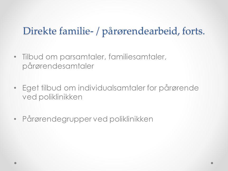 Direkte familie- / pårørendearbeid, forts. • Tilbud om parsamtaler, familiesamtaler, pårørendesamtaler • Eget tilbud om individualsamtaler for pårøren