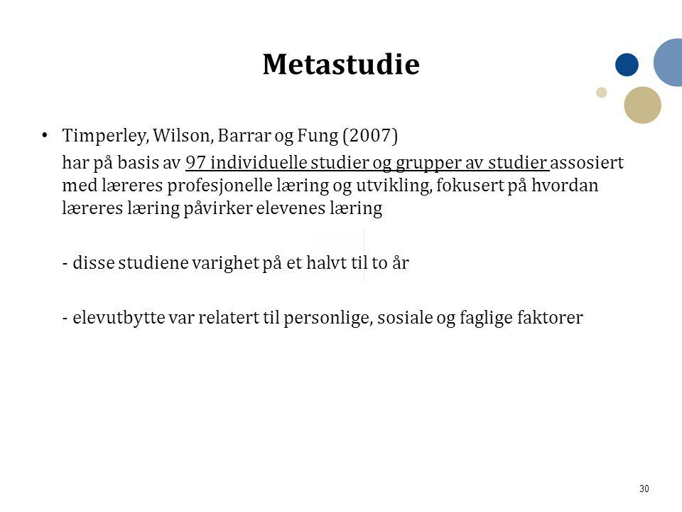 30 • Timperley, Wilson, Barrar og Fung (2007) har på basis av 97 individuelle studier og grupper av studier assosiert med læreres profesjonelle læring