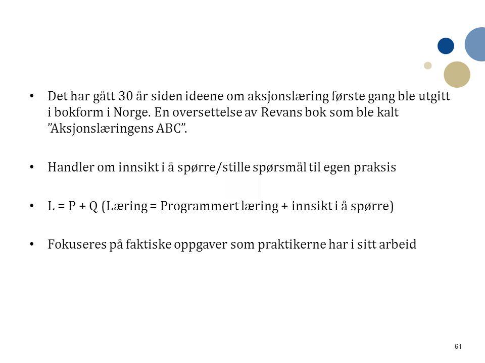 """61 • Det har gått 30 år siden ideene om aksjonslæring første gang ble utgitt i bokform i Norge. En oversettelse av Revans bok som ble kalt """"Aksjonslær"""