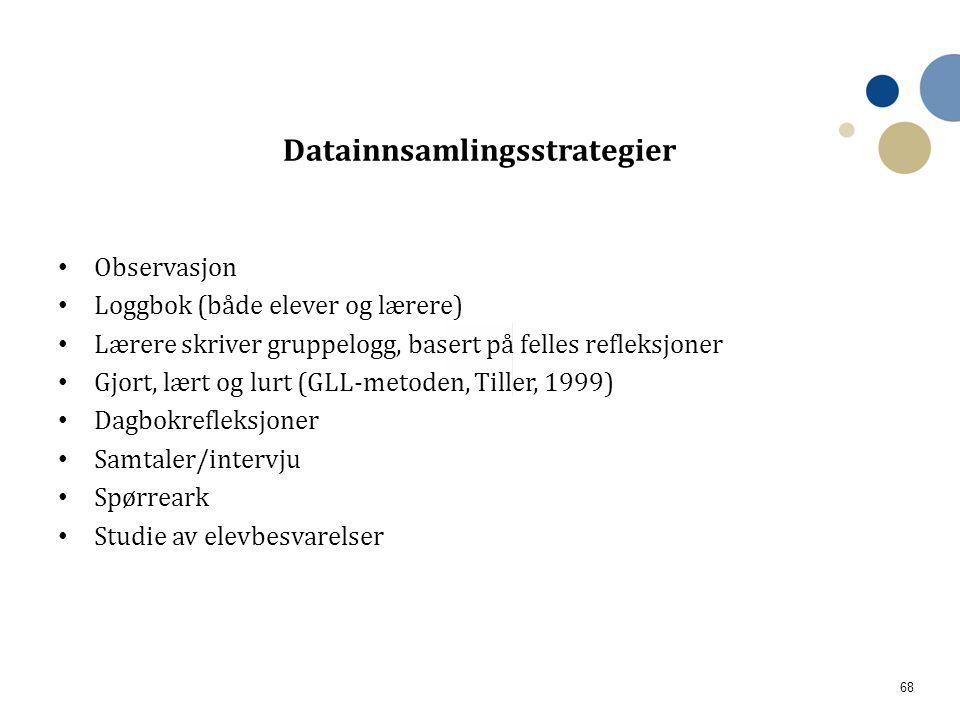 68 Datainnsamlingsstrategier • Observasjon • Loggbok (både elever og lærere) • Lærere skriver gruppelogg, basert på felles refleksjoner • Gjort, lært