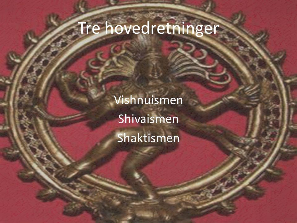 Tre hovedretninger Vishnuismen Shivaismen Shaktismen