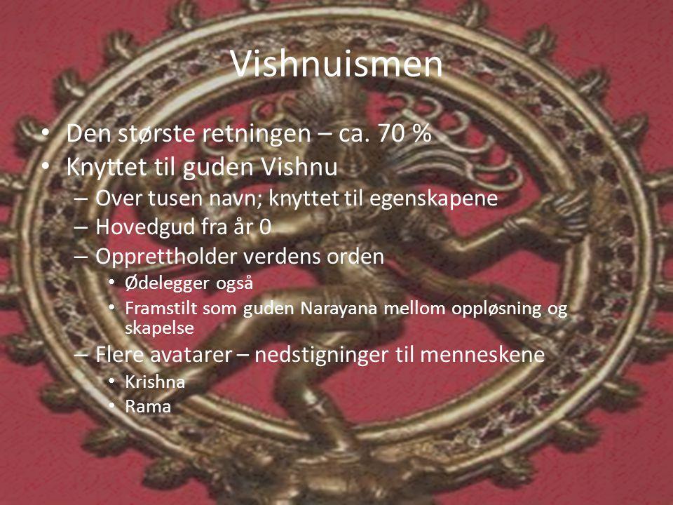 Vishnuismen • Den største retningen – ca. 70 % • Knyttet til guden Vishnu – Over tusen navn; knyttet til egenskapene – Hovedgud fra år 0 – Oppretthold