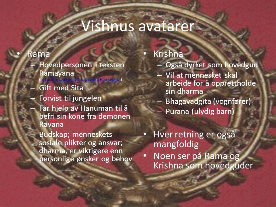 Vishnus avatarer • Rama – Hovedpersonen i teksten Ramayana (http://no.wikipedia.org/wiki/Ramayana)http://no.wikipedia.org/wiki/Ramayana – Gift med Sit