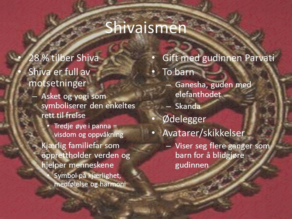 Shivaismen • 28 % tilber Shiva • Shiva er full av motsetninger – Asket og yogi som symboliserer den enkeltes rett til frelse • Tredje øye i panna = vi