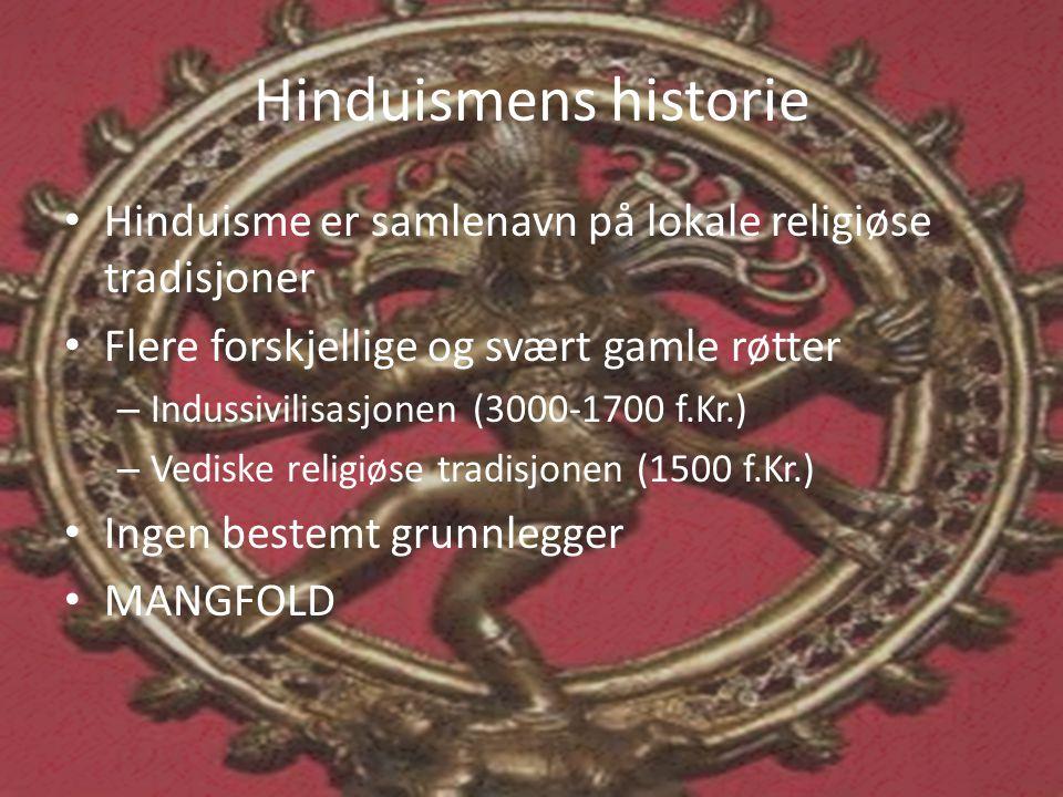Hinduismens historie • Hinduisme er samlenavn på lokale religiøse tradisjoner • Flere forskjellige og svært gamle røtter – Indussivilisasjonen (3000-1