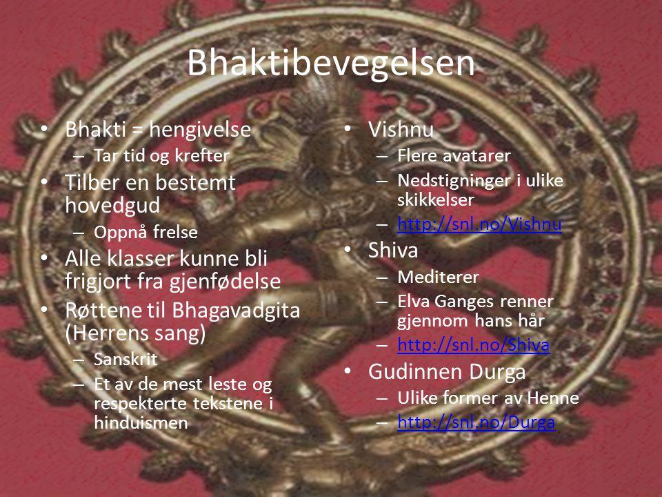Bhaktibevegelsen • Bhakti = hengivelse – Tar tid og krefter • Tilber en bestemt hovedgud – Oppnå frelse • Alle klasser kunne bli frigjort fra gjenføde