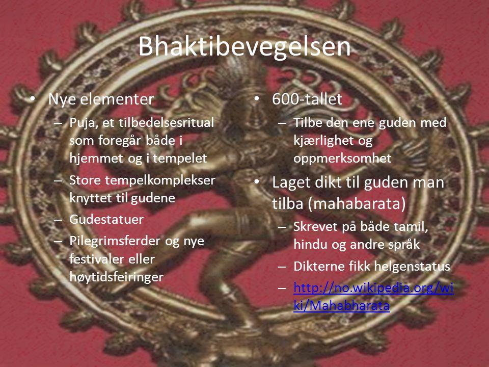 Bhaktibevegelsen • Nye elementer – Puja, et tilbedelsesritual som foregår både i hjemmet og i tempelet – Store tempelkomplekser knyttet til gudene – G