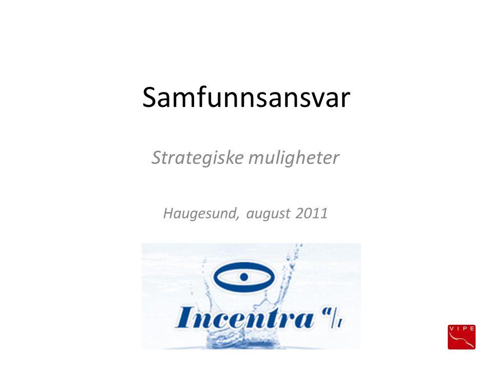 Samfunnsansvar Strategiske muligheter Haugesund, august 2011