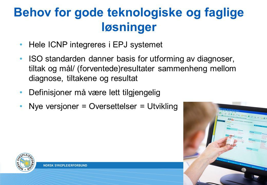 Behov for gode teknologiske og faglige løsninger •Hele ICNP integreres i EPJ systemet •ISO standarden danner basis for utforming av diagnoser, tiltak