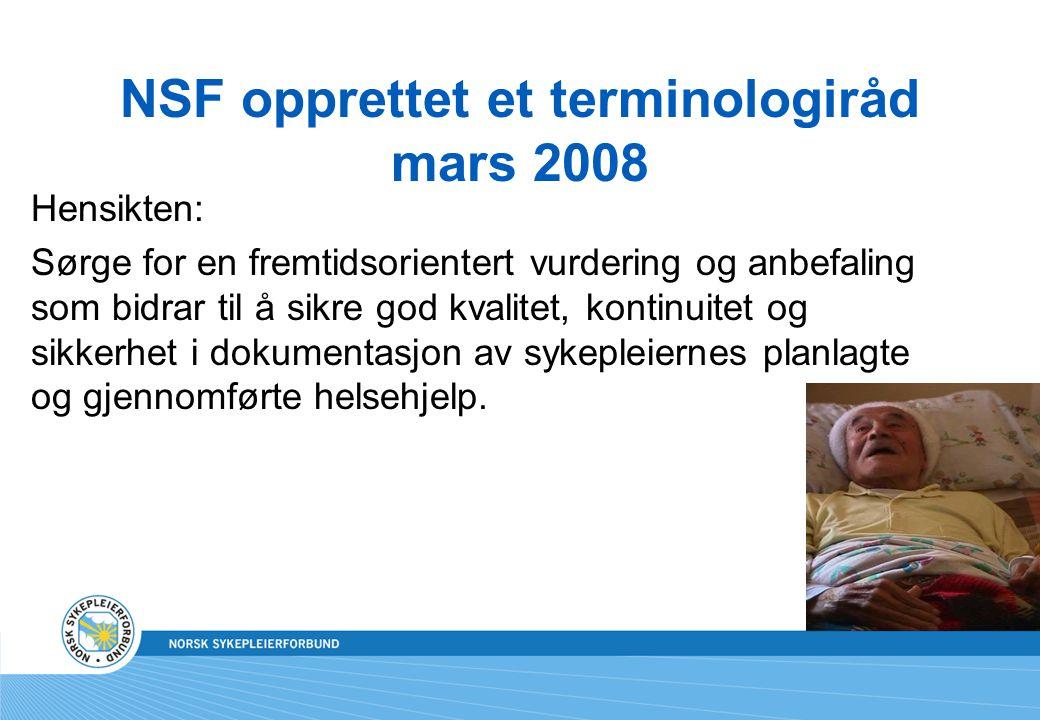 NSF opprettet et terminologiråd mars 2008 Hensikten: Sørge for en fremtidsorientert vurdering og anbefaling som bidrar til å sikre god kvalitet, konti