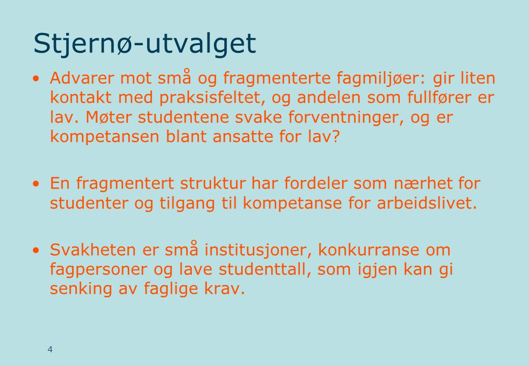Stjernø-utvalget •Advarer mot små og fragmenterte fagmiljøer: gir liten kontakt med praksisfeltet, og andelen som fullfører er lav.