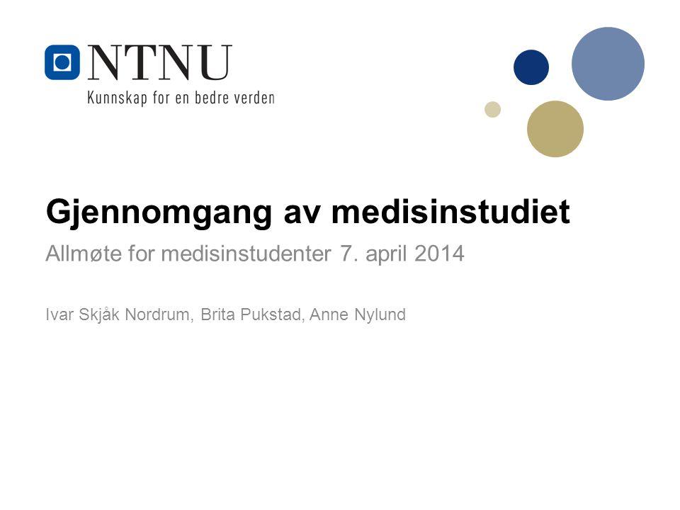 Gjennomgang av medisinstudiet Allmøte for medisinstudenter 7. april 2014 Ivar Skjåk Nordrum, Brita Pukstad, Anne Nylund