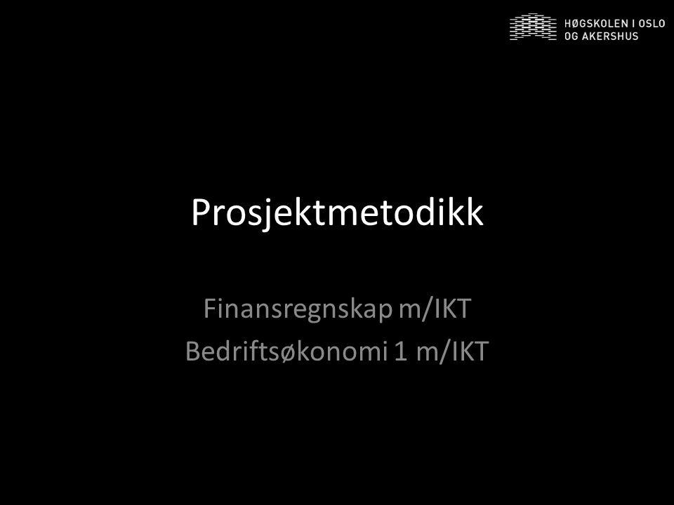Prosjektmetodikk Finansregnskap m/IKT Bedriftsøkonomi 1 m/IKT