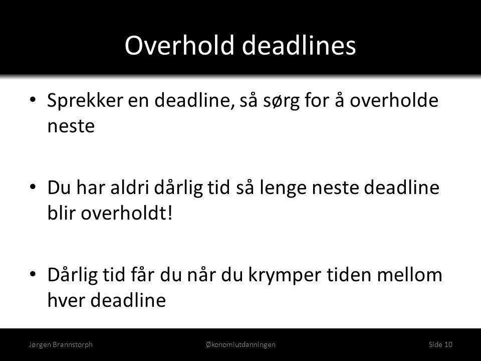 Overhold deadlines • Sprekker en deadline, så sørg for å overholde neste • Du har aldri dårlig tid så lenge neste deadline blir overholdt! • Dårlig ti