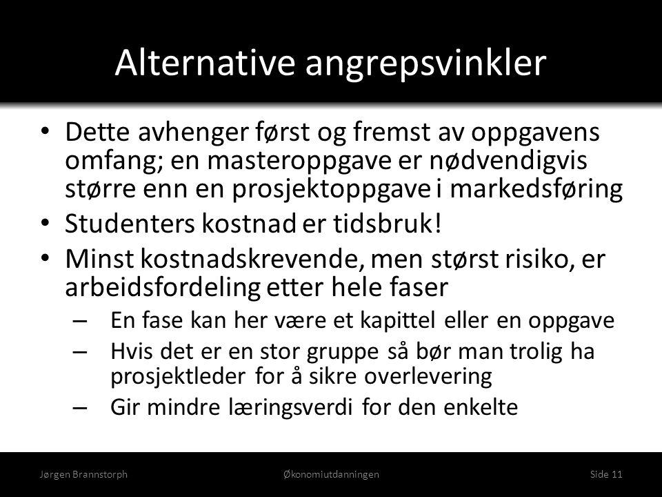 Alternative angrepsvinkler • Dette avhenger først og fremst av oppgavens omfang; en masteroppgave er nødvendigvis større enn en prosjektoppgave i mark