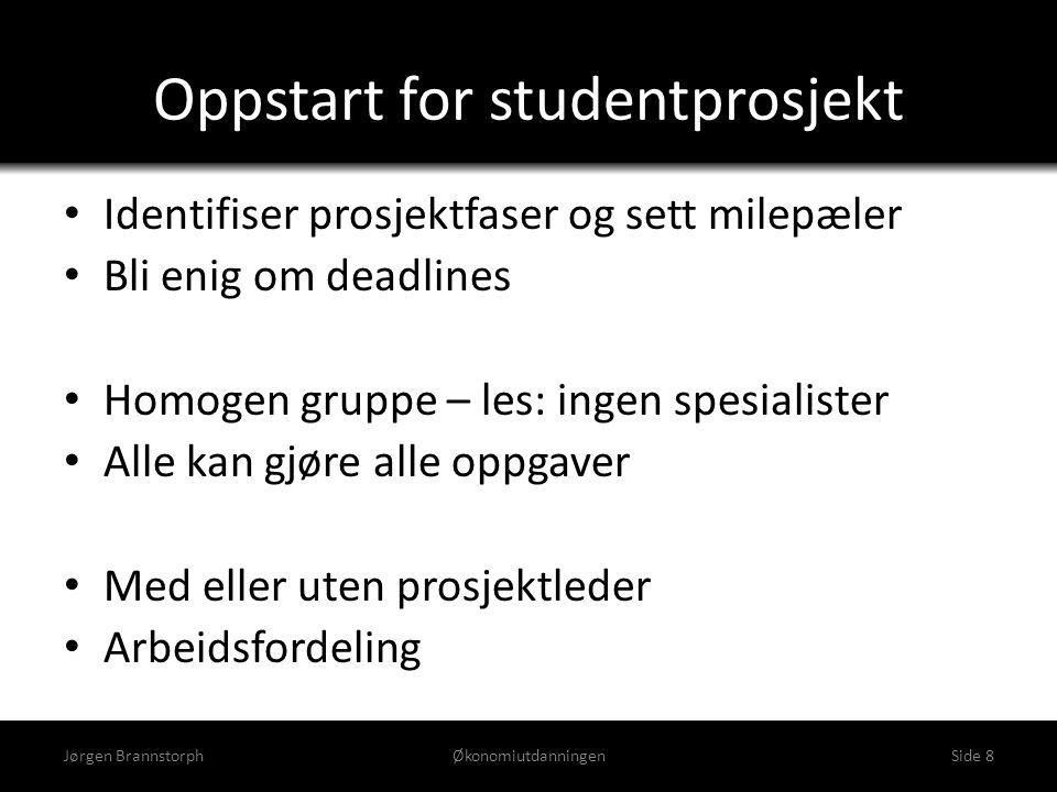 Oppstart for studentprosjekt • Identifiser prosjektfaser og sett milepæler • Bli enig om deadlines • Homogen gruppe – les: ingen spesialister • Alle k