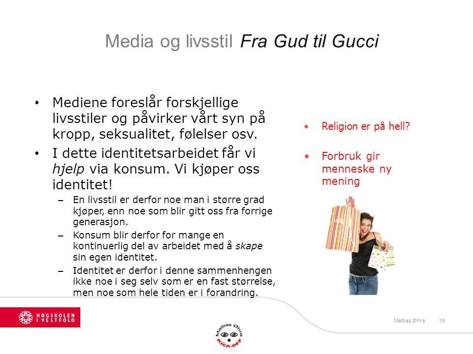 Media og livsstil Fra Gud til Gucci • Mediene foreslår forskjellige livsstiler og påvirker vårt syn på kropp, seksualitet, følelser osv. • I dette ide