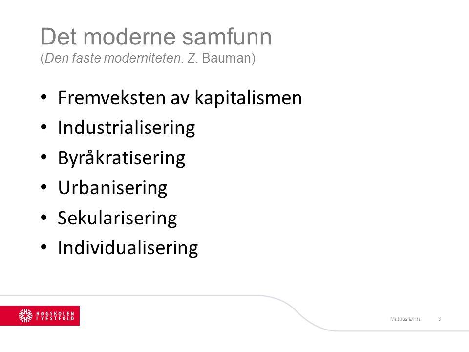 Det moderne samfunn (Den faste moderniteten. Z. Bauman) • Fremveksten av kapitalismen • Industrialisering • Byråkratisering • Urbanisering • Sekularis