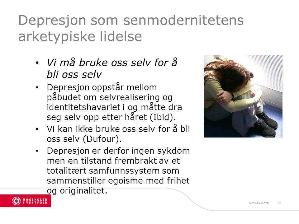 Depresjon som senmodernitetens arketypiske lidelse • Vi må bruke oss selv for å bli oss selv • Depresjon oppstår mellom påbudet om selvrealisering og