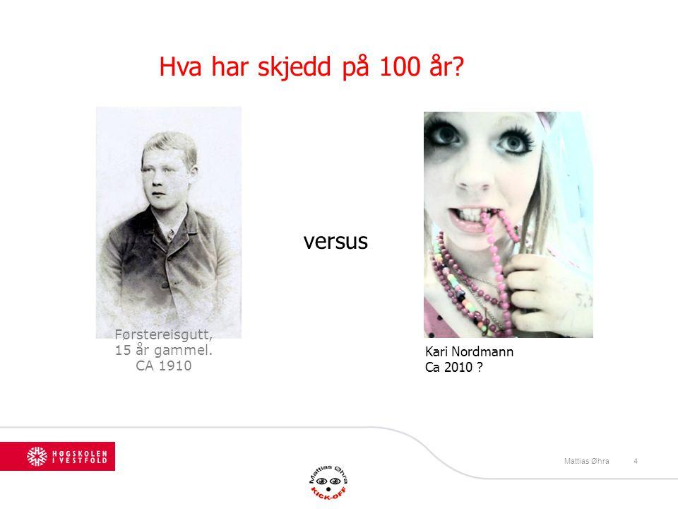 Førstereisgutt, 15 år gammel. CA 1910 versus Kari Nordmann Ca 2010 ? Hva har skjedd på 100 år? Mattias Øhra4
