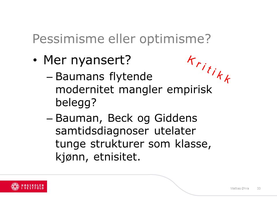 Pessimisme eller optimisme? • Mer nyansert? – Baumans flytende modernitet mangler empirisk belegg? – Bauman, Beck og Giddens samtidsdiagnoser utelater