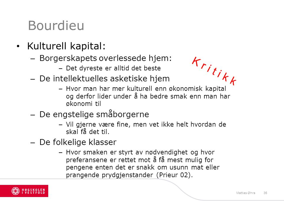 Bourdieu • Kulturell kapital: – Borgerskapets overlessede hjem: – Det dyreste er alltid det beste – De intellektuelles asketiske hjem – Hvor man har m