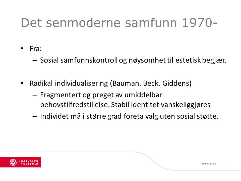Det senmoderne samfunn 1970- • Fra: – Sosial samfunnskontroll og nøysomhet til estetisk begjær. • Radikal individualisering (Bauman. Beck. Giddens) –