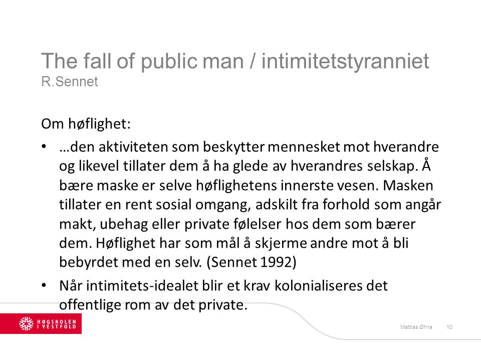 The fall of public man / intimitetstyranniet R.Sennet Om høflighet: • …den aktiviteten som beskytter mennesket mot hverandre og likevel tillater dem å
