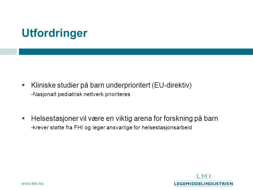 www.lmi.no Utfordringer  Kliniske studier på barn underprioritert (EU-direktiv) -Nasjonalt pediatrisk nettverk prioriteres  Helsestasjoner vil være
