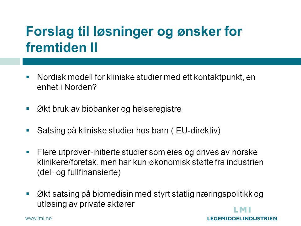 www.lmi.no Forslag til løsninger og ønsker for fremtiden II  Nordisk modell for kliniske studier med ett kontaktpunkt, en enhet i Norden?  Økt bruk