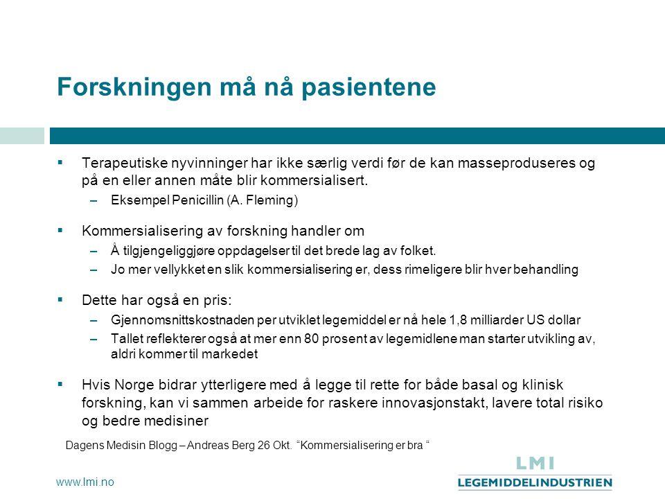 www.lmi.no Forskningen må nå pasientene  Terapeutiske nyvinninger har ikke særlig verdi før de kan masseproduseres og på en eller annen måte blir kom