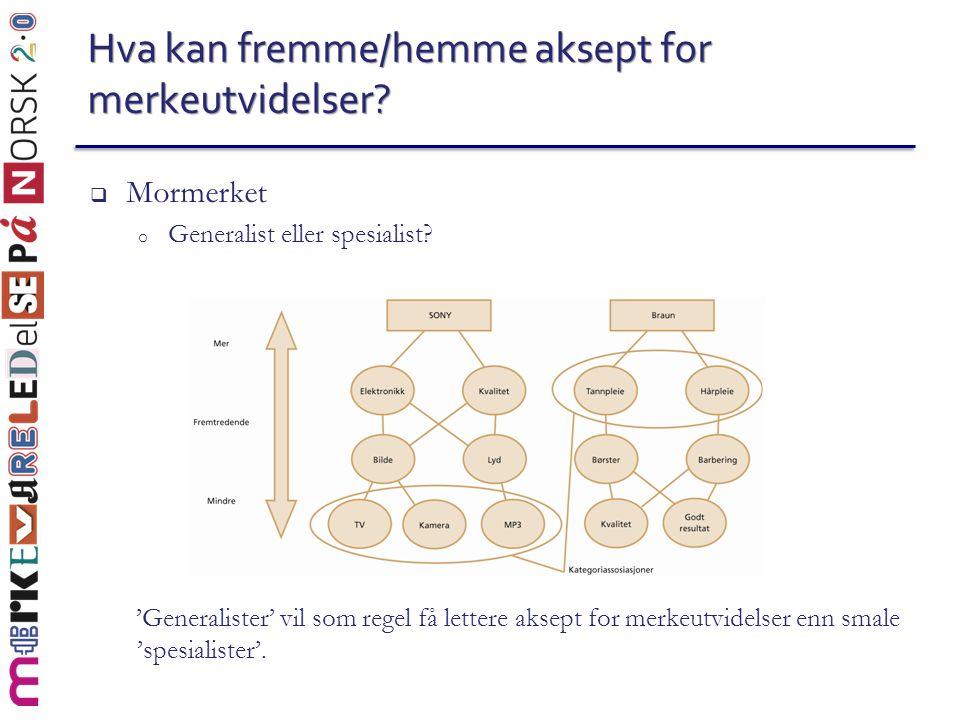 Hva kan fremme/hemme aksept for merkeutvidelser?  Mormerket o Generalist eller spesialist? 'Generalister' vil som regel få lettere aksept for merkeut