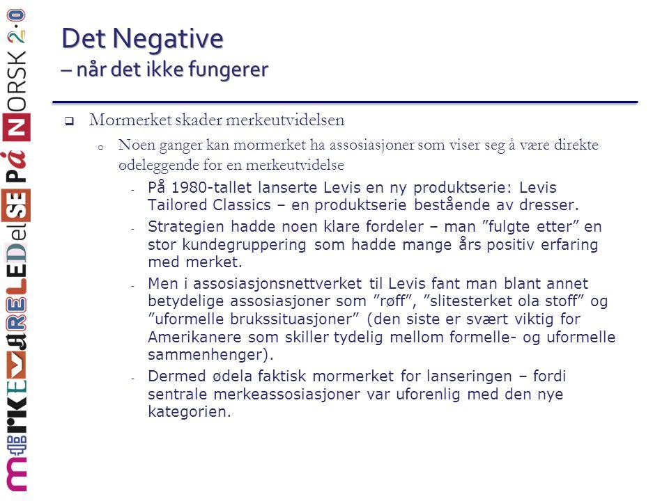 Det Negative – når det ikke fungerer  Mormerket skader merkeutvidelsen o Noen ganger kan mormerket ha assosiasjoner som viser seg å være direkte ødel